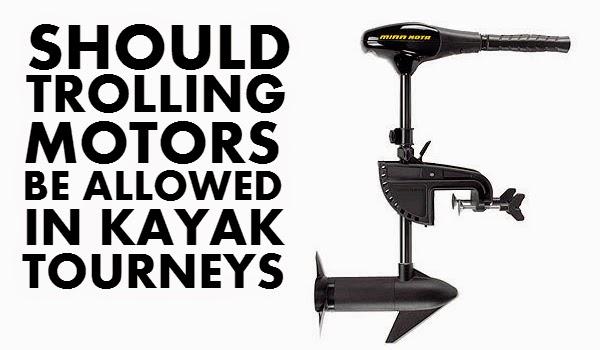 Should Trolling Motors Be Allowed in Kayak Tourneys? - Payne