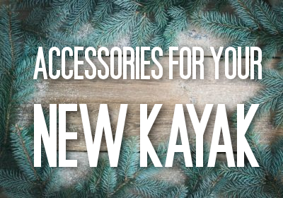 8 Accessories for Your New Kayak